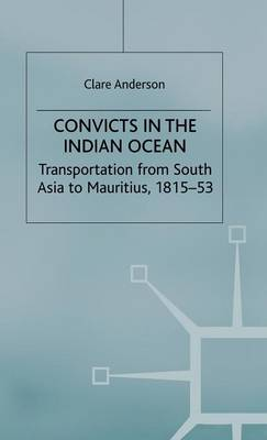 Convicts in the Indian Ocean: Transportation from South Asia to Mauritius, 1815-53