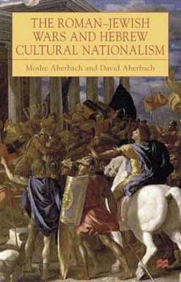 The Roman-Jewish Wars and Hebrew Cultural Nationalism, 66-2000 CE
