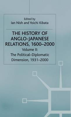 The History of Anglo-Japanese Relations, 1600-2000: Volume II: The Political-Diplomatic Dimension, 1931-2000