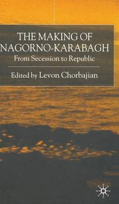 The Making of Nagorno-Karabagh: From Secession to Republic