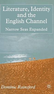 Literature, Identity and the English Channel: Narrow Seas Expanded