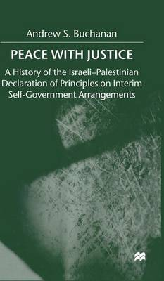 Peace with Justice: A History of the Israeli-Palestinian Declaration of Principles on Interim Self-Government Arrangements