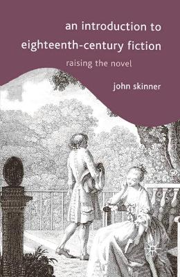 An Introduction to Eighteenth-Century Fiction: Raising the Novel