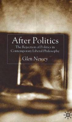 After Politics: The Rejection of Politics in Contemporary Liberal Philosophy