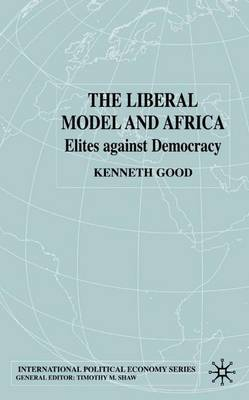 The Liberal Model and Africa: Elites Against Democracy