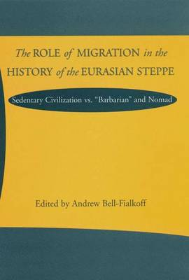 "The Role of Migration in the History of the Eurasian Steppe: Sedentary Civilization Vs. ""Barbarian"" and Nomad"