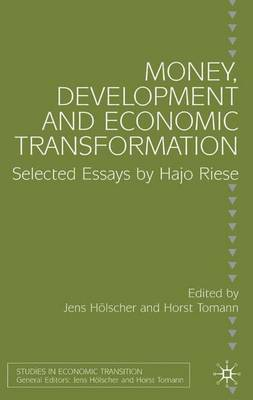 Money, Development and Economic Transformation: Selected Essays by Hajo Riese