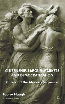 Citizenship, Labour Markets and Democratization: Chile and the Modern Sequence