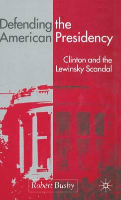 Defending the American Presidency: Clinton and the Lewinsky Scandal