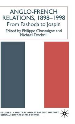 Anglo-French Relations 1898 - 1998: From Fashoda to Jospin