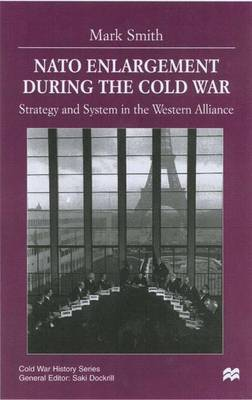 NATO Enlargement During the Cold War: Strategy and System in the Western Alliance