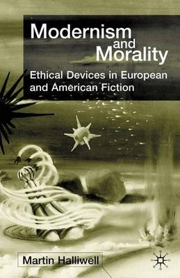 Modernism and Morality: Ethical Devices in European and American Fiction