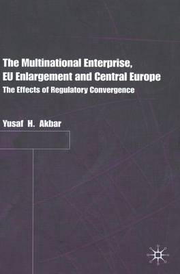 The Multinational Enterprise, EU Enlargement and Central Europe: The Effects of Regulatory Convergence