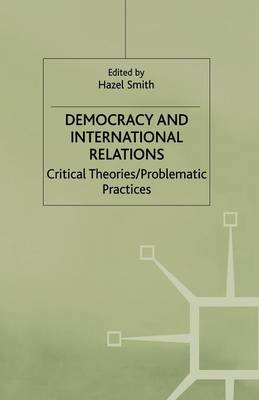 Democracy and International Relations: Critical Theories, Problematic Practices