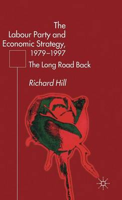 The Labour Party's Economic Strategy, 1979-1997: The Long Road Back