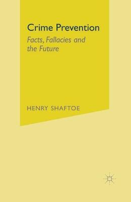 Crime Prevention: Facts, Fallacies and the Future