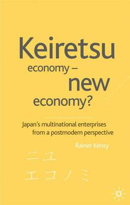 Keiretsu Economy - New Economy?: Japan's Multinational Enterprises from a Postmodern Perspective