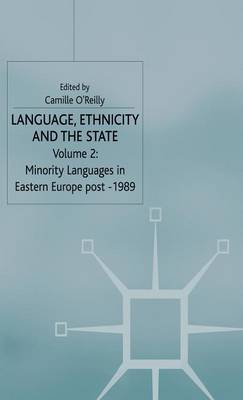 Language, Ethnicity and the State: v. 2: Language, Ethnicity and the State, Volume 2 Minority Languages in Eastern Europe Post -1989