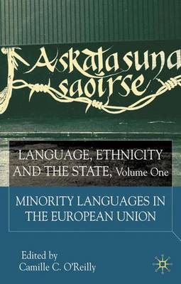 Language, Ethnicity and the State: v.1: Language, Ethnicity and the State, Volume 1 Minority Languages in the European Union