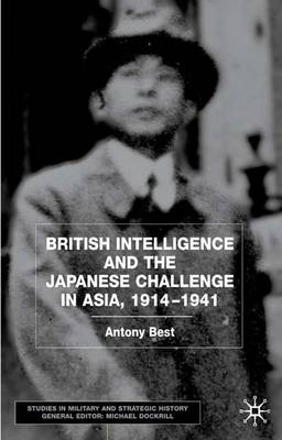 British Intelligence and the Japanese Challenge in Asia, 1914-1941