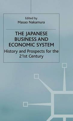 The Japanese Business and Economic System: History and Prospects for the 21st Century