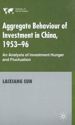 Aggregate Behaviour of Investment in China 1953-96: An Analysis of Investment Hunger and Fluctuation