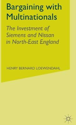 Bargaining with Multinationals: The Investment of Siemens and Nissan in North-East England