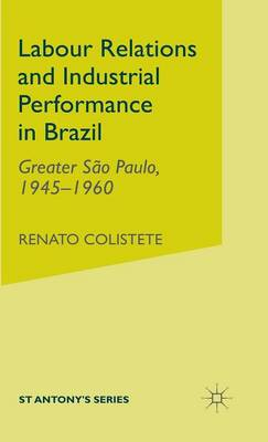 Labour Relations and Industrial Performance in Brazil: Greater Sao Paulo, 1945-1960