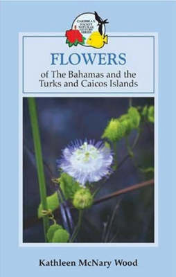 The Flowers of the Bahamas and Turks and Caicos Islands