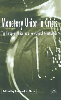 Monetary Union in Crisis: The European Union as a Neo-Liberal Construction