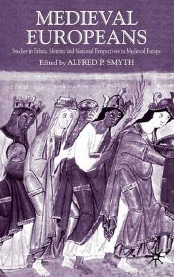 Medieval Europeans: Studies in Ethnic Identity and National Perspectives in Medieval Europe