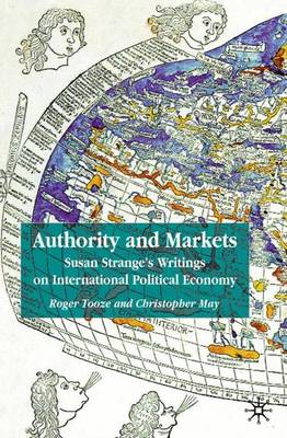 Authority and Markets: Susan Strange's Writings on International Political Economy