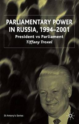 Parliamentary Power in Russia, 1994-2001: President Vs Parliament