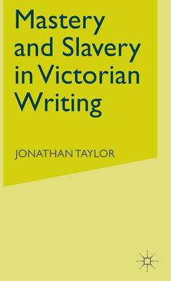 Mastery and Slavery in Victorian Writing