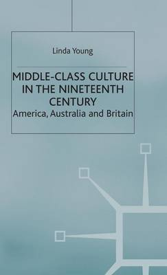Middle Class Culture in the Nineteenth Century: America, Australia and Britain