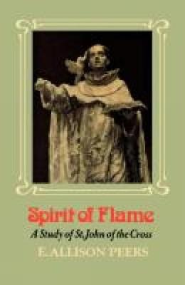 Spirit of Flame: A Study of St John of the Cross