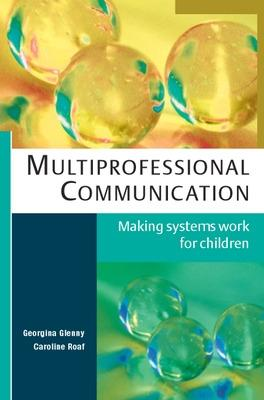 Multiprofessional Communication: Making Systems Work for Children: Making systems work for children