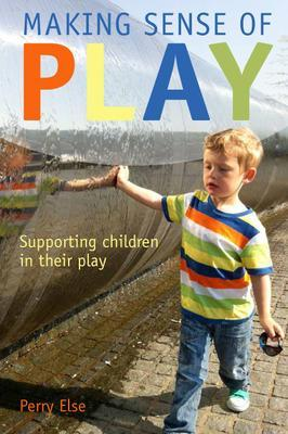 Making Sense of Play: Supporting children in their play: Supporting children in their play