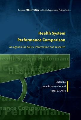Health System Performance Comparison: An Agenda for Policy, Information and Research: An agenda for policy, information and research