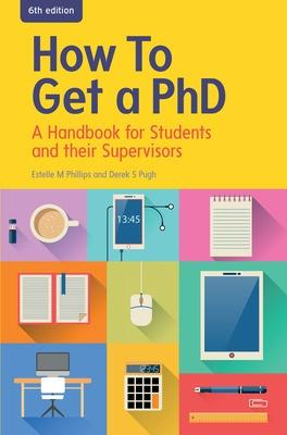 How to Get a PhD: A Handbook for Students and their Supervisors: A handbook for students and their supervisors