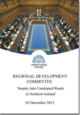 Inquiry into unadopted roads in Northern Ireland: second report, together with the minutes of proceedings of the committee relating to the report and the minutes of evidence
