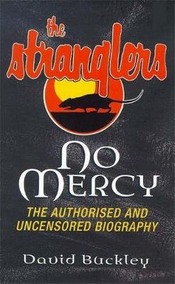 """No Mercy: Authorized and Uncensored Biography of """"The Stranglers"""""""