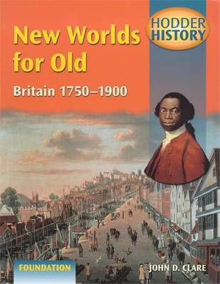 New Worlds for Old: Britain, 1750-1900: Foundation Edition