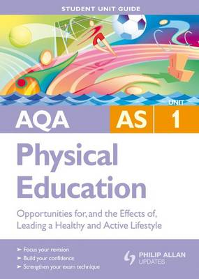 AQA AS Sport and Physical Education: Opportunities for, and the Effects of, Leading a Healthy and Active Lifestyle: Unit 1