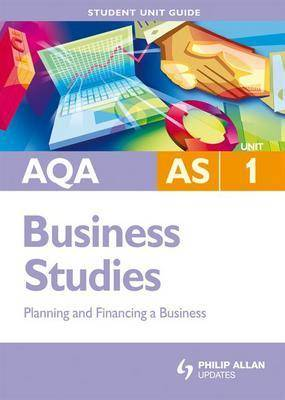 AQA AS Business Studies: Planning and Financing a Business: Unit 1