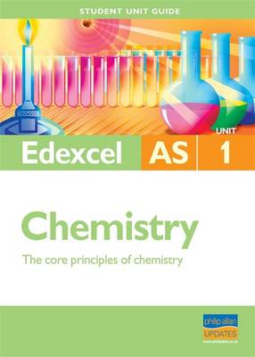 Edexcel AS Chemistry: The Core Principals of Chemistry: Unit 1