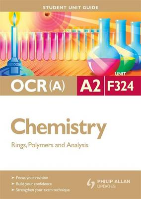 OCR A2 Chemistry: Rings, Polymers and Analysis: Unit F324