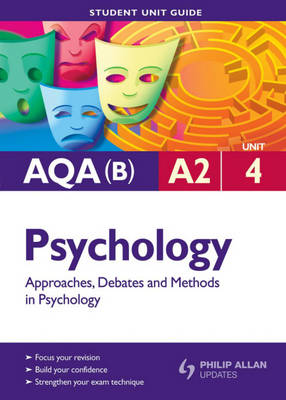 AQA (B) A2 Psychology: Approaches, Debates and Methods in Psychology: Unit 4