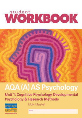 AQA (A) AS Psychology: Cognitive and Developmental Psychology and Research Methods: Unit 1: Workbook