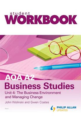 AQA A2 Business Studies Workbook Unit 4: the Business Environment and Managing Change: Unit 4